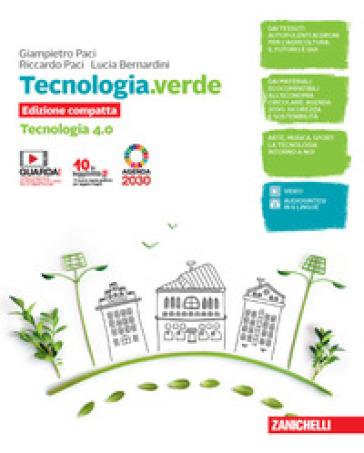 Tecnologia.verde. Tecnologia 4.0 compatta e Disegno, laboratorio e coding. Per le Scuole superiori. Con e-book. Con espansione online - Giampietro Paci  