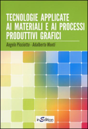 Tecnologie applicate ai materiali e ai processi produttivi grafici. Per gli Ist. professionali per l'industria e l'artigianato - Angelo Picciotto  
