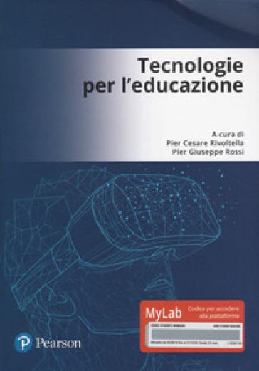 Tecnologie per l'educazione. Ediz. Mylab. Con Contenuto digitale per accesso on line - P. C. Rivoltella | Ericsfund.org