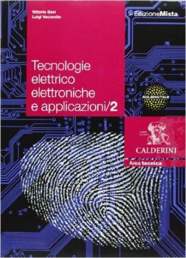 Tecnologie elettrico elettroniche e applicazioni. Per le Scuole superiori. Con espansione online. 2. - Vittorio Savi  