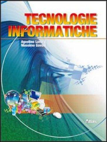 Tecnologie informatiche. Per le Scuole superiori. Con espansione online - Agostino Lorenzi | Jonathanterrington.com