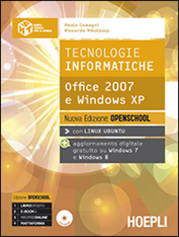 Tecnologie informatiche. Office 2007 e Windows XP. Ediz. openschool. Con e-book. Con espansione online. Per le Scuole superiori