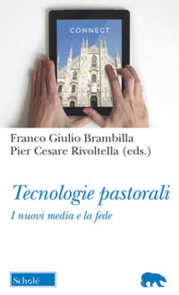 Tecnologie pastorali. I nuovi media e la fede - F. G. Brambilla |