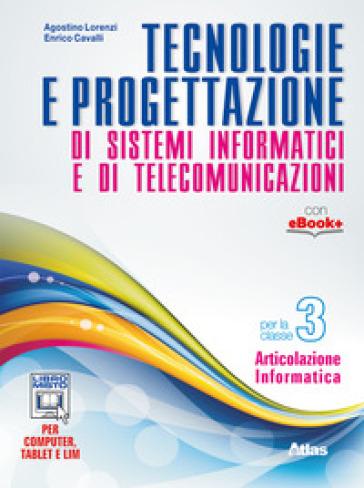 Tecnologie e progettazione di sistemi informatici e telecomunicazioni. Per gli Ist. tecnici. Con e-book. Con espansione online. 3. - Agostino Lorenzi |