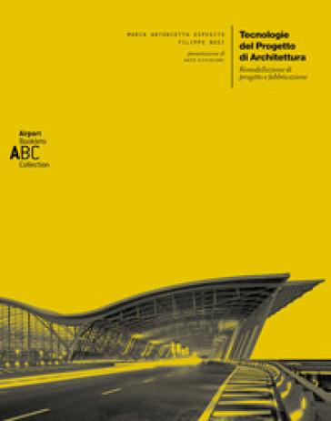 Tecnologie del progetto di architettura. Rimodellazione di progetto e fabbricazione - Maria Antonietta Esposito |