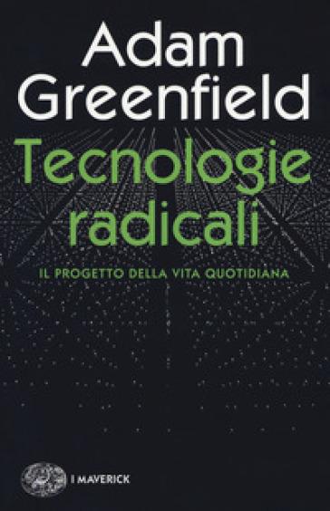 Tecnologie radicali. Il progetto della vita quotidiana - Adam Greenfield | Jonathanterrington.com