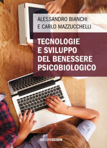 Tecnologie e sviluppo del benessere psicobiologico - Alessandro Bianchi |