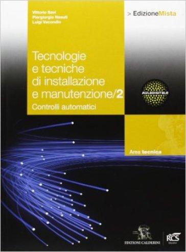 Tecnologie e tecniche di installazione e manutenzione. Per le Scuole superiori. Con espansione online. 2. - Vittorio Savi  
