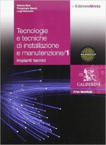 Tecnologie e tecniche di installazione e manutenzione. Per le Scuole superiori. Con espansione online. 1. - Vittorio Savi  