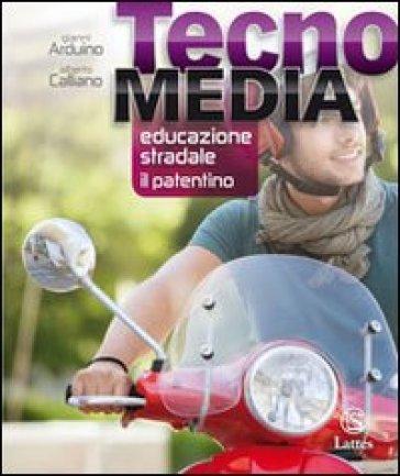 Tecnomedia. Educazione stradale il patentino. Per la Scuola media - Gianni Arduino |