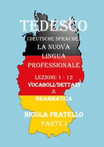 Tedesco. La nuova lingua professionale. 1: Lezioni 1-12 - Nicola Fratello   Jonathanterrington.com