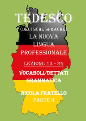 Tedesco. La nuova lingua professionale. 2: Lezioni 13-24 - Nicola Fratello  