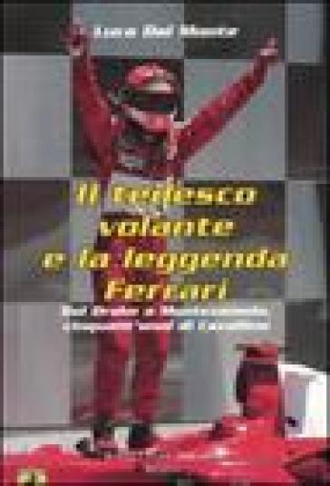 Tedesco volante e la leggenda Ferrari. Dal Drake a Montezemolo, cinquant'anni di Cavallino (Il) - Luca Dal Monte | Thecosgala.com
