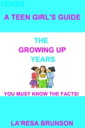 A Teen Girl s Guide: The Growing Up Years