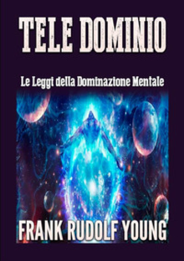 Tele dominio. Le leggi della dominazione mentale - Frank Rudolf Young |