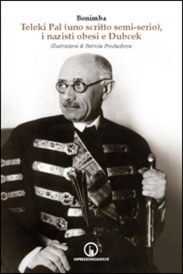 Teleki Pal (uno scritto semi-serio), i nazisti obesi e Dubcek - Bonimba  