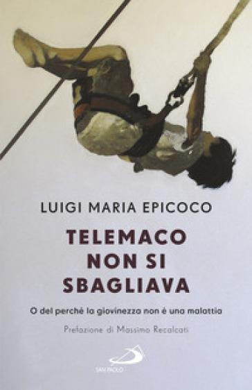 Telemaco non si sbagliava. O del perché la giovinezza non è una malattia - Luigi Maria Epicoco | Ericsfund.org