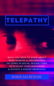 Telepathy: What You Need to Know about Mind Reading and Unconscious Patterns in Social Interactions, to Develop Your Conscience and Achieve a Higher Awareness