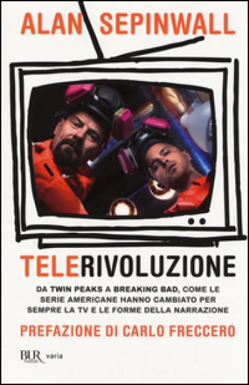 Telerivoluzione. Da Twin Peaks a Breaking Bad - Alan Sepinwall |