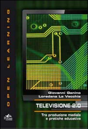 Televisione 2.0. Tra produzione mediale e pratiche educative - Giovanni Ganino | Kritjur.org