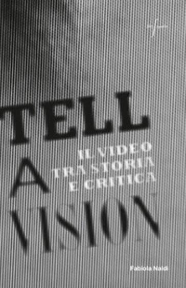 Tell a vision. Il video tra storia e critica - Fabiola Naldi | Rochesterscifianimecon.com