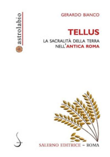 Tellus. La sacralità della terra nell'antica Roma - Gerardo Bianco | Thecosgala.com