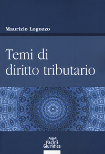 Temi di diritto tributario - Maurizio Lagozzo |