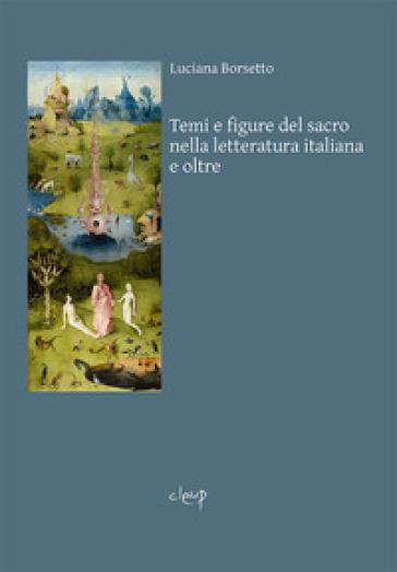 Temi e figure del sacro nella letteratura italiana e oltre - Luciana Borsetto |
