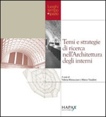 Temi e strategie di ricerca nell'architettura degli interni. Atti della Giornata di studio (Torino, 21 giugno 2006) - V. Minucciani  