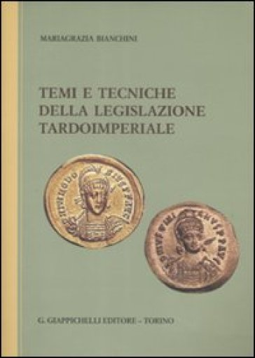 Temi e tecniche della legislazione tardoimperiale - Mariagrazia Bianchini | Rochesterscifianimecon.com