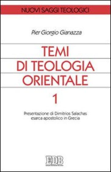 Temi di teologia orientale. 1: Presentazione di Dimitrios Salachas esarca apostolico in Grecia - Pier Giorgio Gianazza |