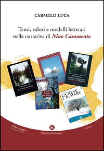 Temi, valori e modelli letterari nella narrativa di Nino Casamento - Carmelo Luca | Rochesterscifianimecon.com