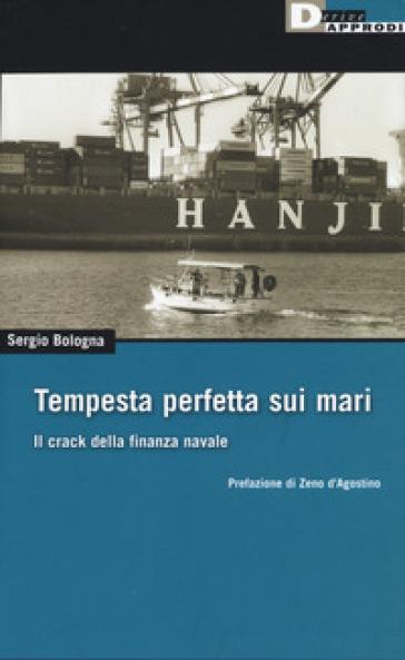 Tempesta perfetta sui mari. Il crack della finanza navale - Sergio Bologna   Thecosgala.com