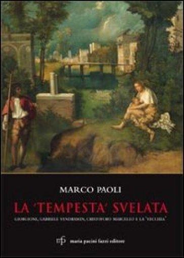 La «Tempesta» svelata. Giorgione, Gabriele Vendramin, Cristoforo Marcello e la «vecchia» - Marco Paoli |