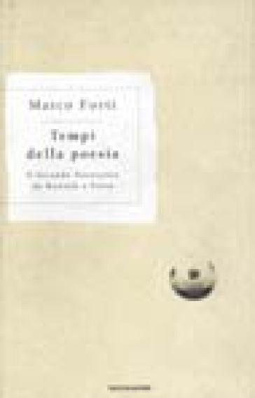 Tempi della poesia. Il Secondo Novecento da Montale a Porta - Marco Forti |