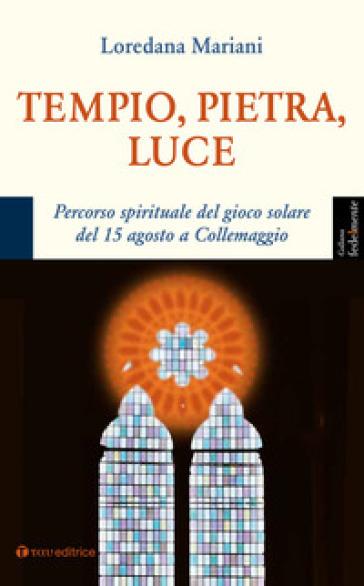 Tempio, pietra, luce. Percorso spirituale del gioco solare del 15 agosto a Collemaggio - Loredana Mariani  
