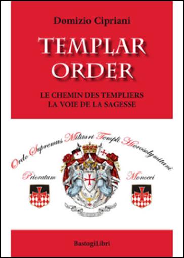 Templar order. Le chemin des Templiers la voie de la sagesse - Domizio Cipriani | Kritjur.org
