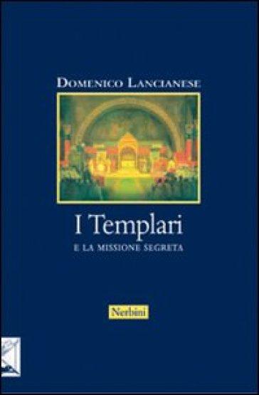 Templari e la missione segreta (I) - Domenico Lancianese | Thecosgala.com