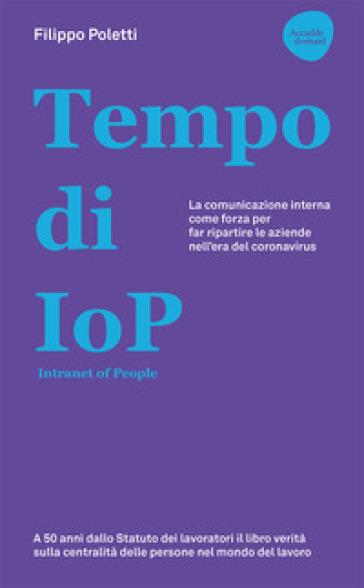 Tempo di IOP Intranet of People. La comunicazione interna come forza per far ripartire le aziende nell'era del coronavirus - Filippo Poletti | Thecosgala.com