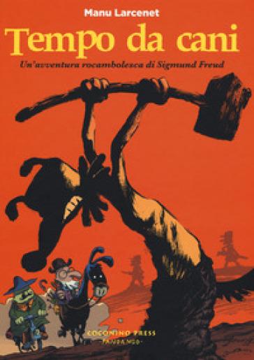 Tempo da cani. Un'avventura rocambolesca di Sigmund Freud - Manu Larcenet |