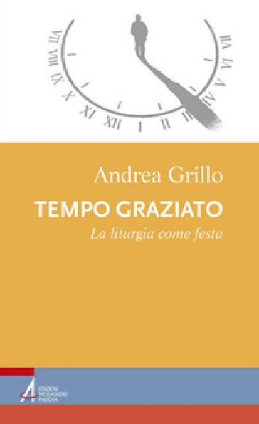 Tempo graziato. La liturgia come festa - Andrea Grillo   Rochesterscifianimecon.com