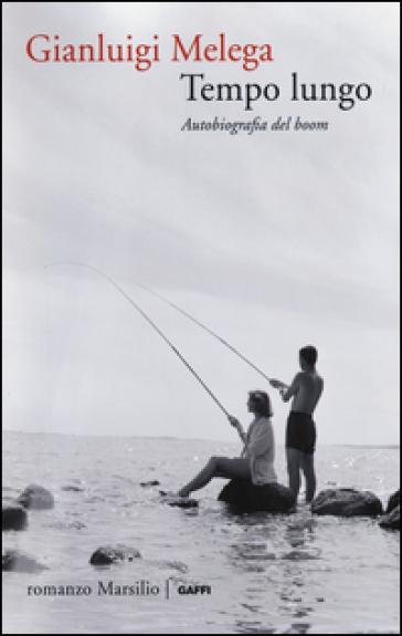 Tempo lungo. Autobiografia del boom - Gianluigi Melega |