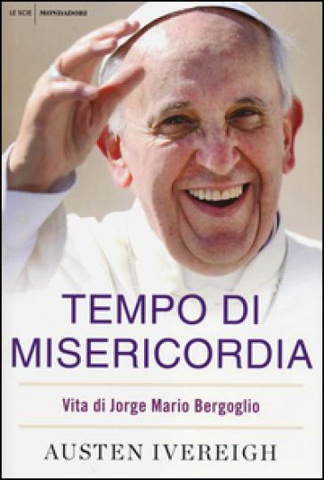 Tempo di misericordia. Vita di Jorge Mario Bergoglio - Austen Ivereigh   Thecosgala.com