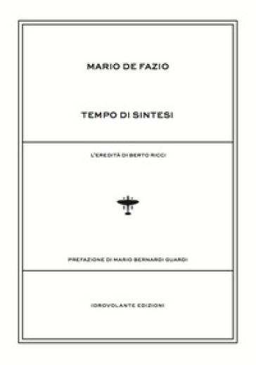Tempo di sintesi. L'eredità di Berto Ricci - Mario De Fazio pdf epub