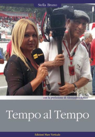 Tempo al tempo. La vita nel paddock della Formula 1 - Bruno Stella |