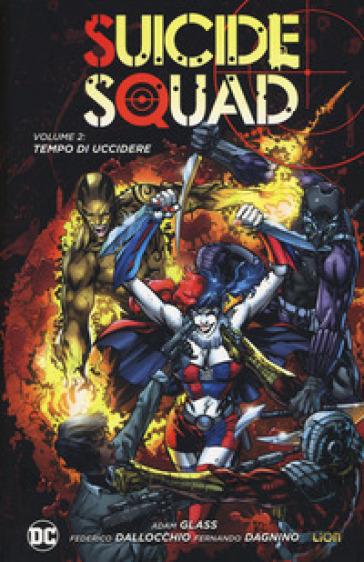Tempo di uccidere. Suicide Squad. 2. - Adam Glass  