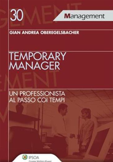 Temporary manager. Un professionista al passo coi tempi - Gian Andrea Oberegelsbacher | Thecosgala.com