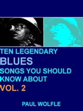 Ten Legendary Blues Songs You Should Know About: Vol. 2
