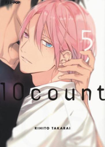 Ten count. 5. - Rihito Takarai |