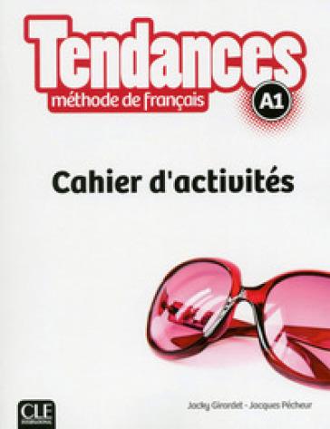 Tendances. A1. Cahier d'activités. Per le Scuole superiori. Con DVD-ROM. Con e-book. Con espansione online - Jacky Girardet  